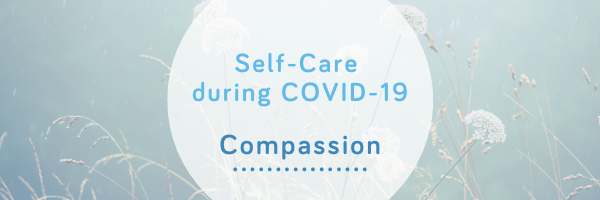 Compassion Blog - Self-Care during COVID-19 from Wellspring Therapy & Training